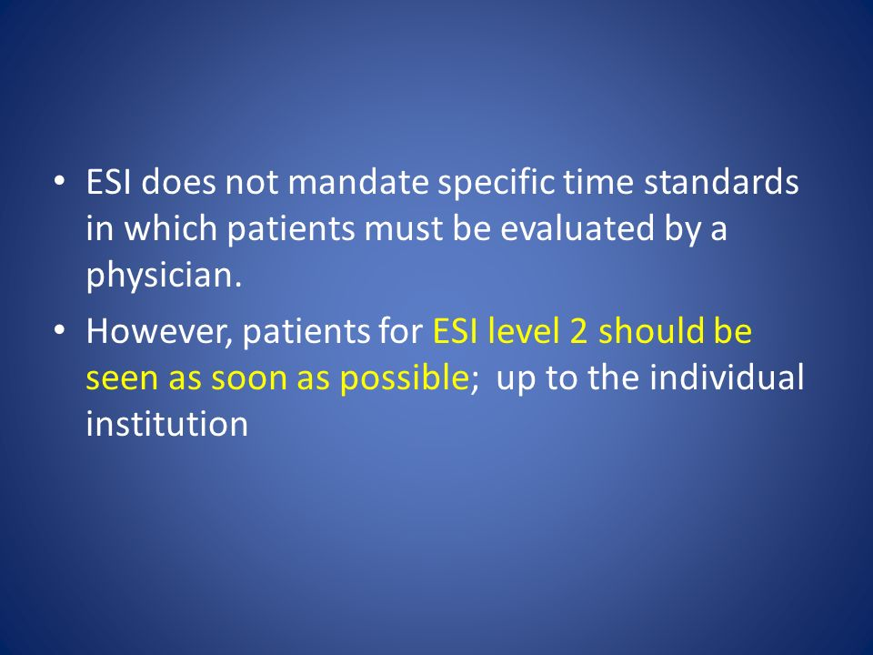 ESI does not mandate specific time standards in which patients must be evaluated by a physician.