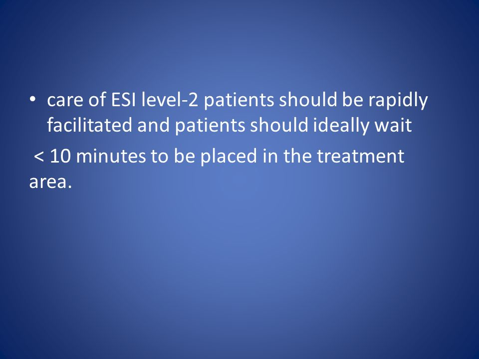 care of ESI level-2 patients should be rapidly facilitated and patients should ideally wait