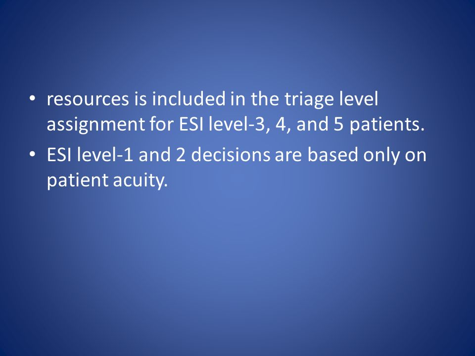 resources is included in the triage level assignment for ESI level-3, 4, and 5 patients.
