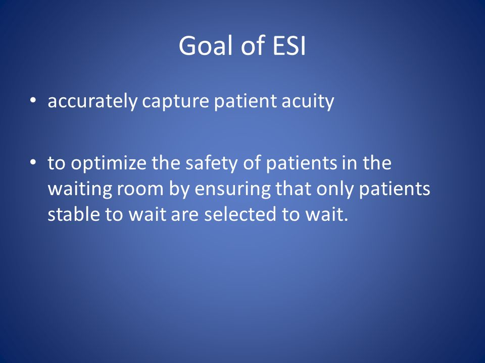 Goal of ESI accurately capture patient acuity