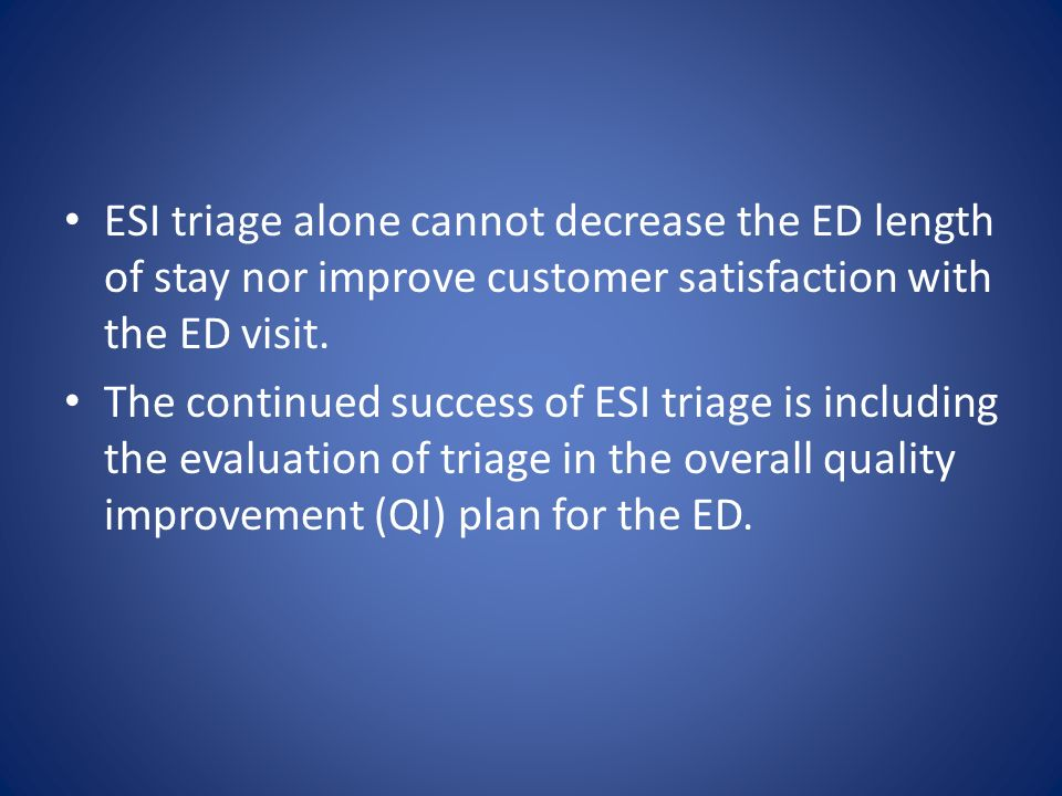 ESI triage alone cannot decrease the ED length of stay nor improve customer satisfaction with the ED visit.