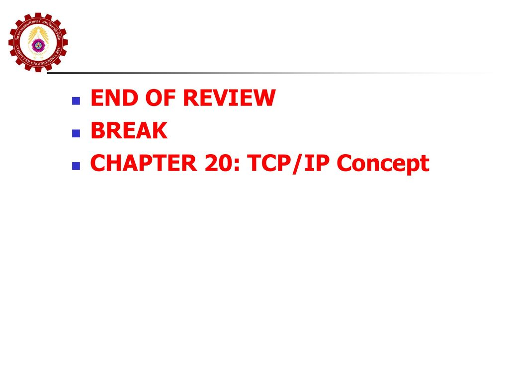END OF REVIEW BREAK CHAPTER 20: TCP/IP Concept