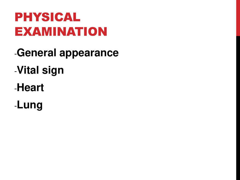 Physical examination -General appearance -Vital sign -Heart -Lung