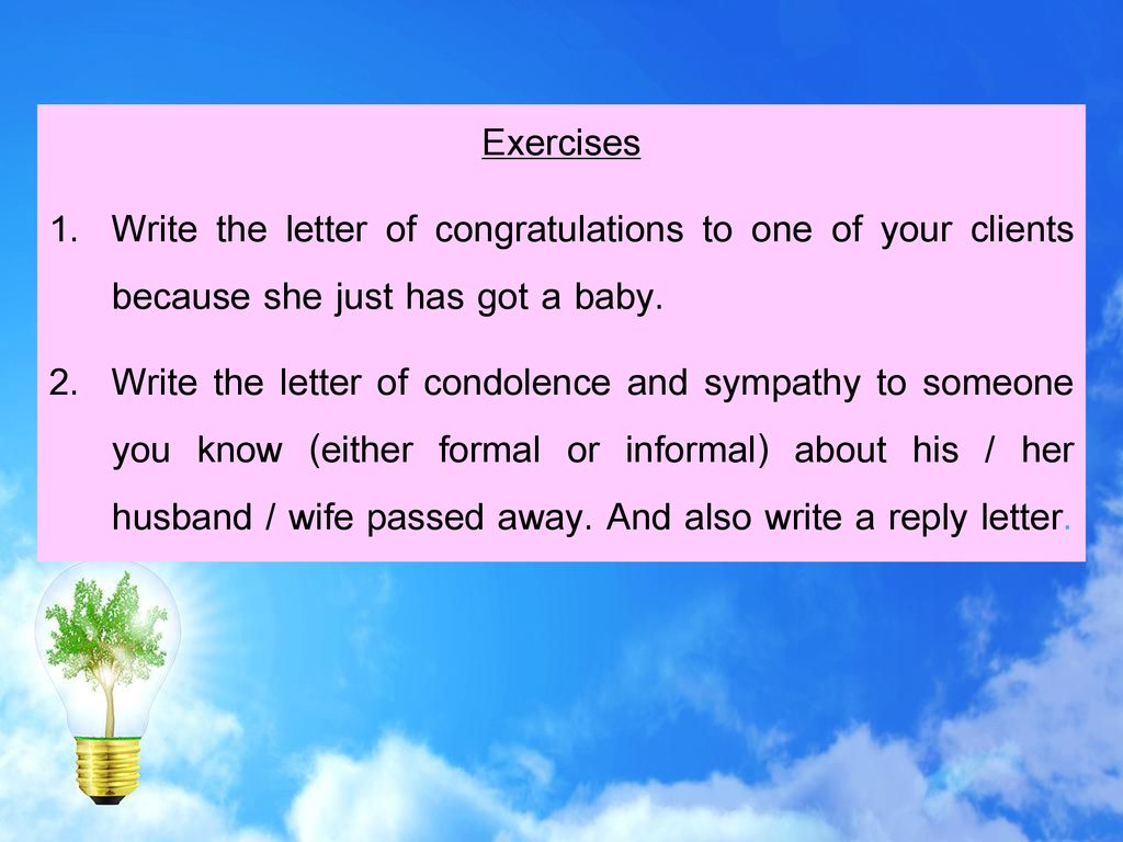 Exercises Write the letter of congratulations to one of your clients because she just has got a baby.
