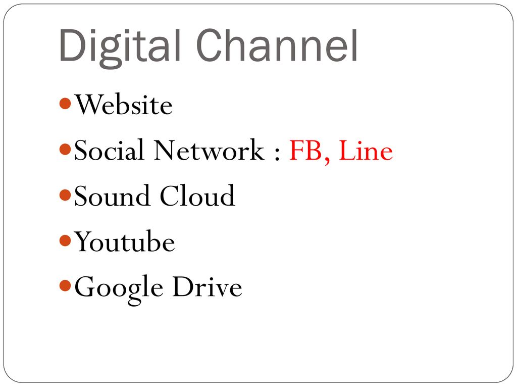 Digital Channel Website Social Network : FB, Line Sound Cloud Youtube
