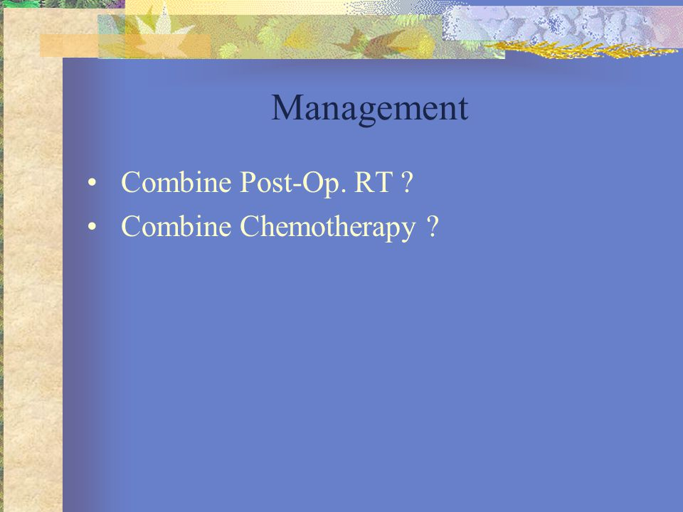 Management Combine Post-Op. RT Combine Chemotherapy