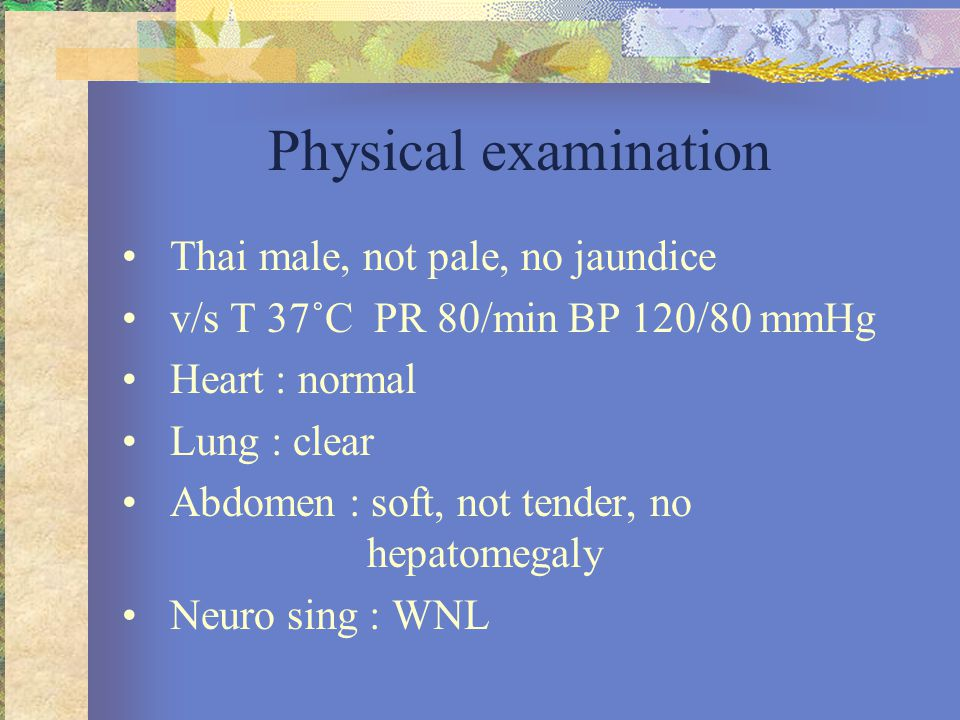 Physical examination Thai male, not pale, no jaundice