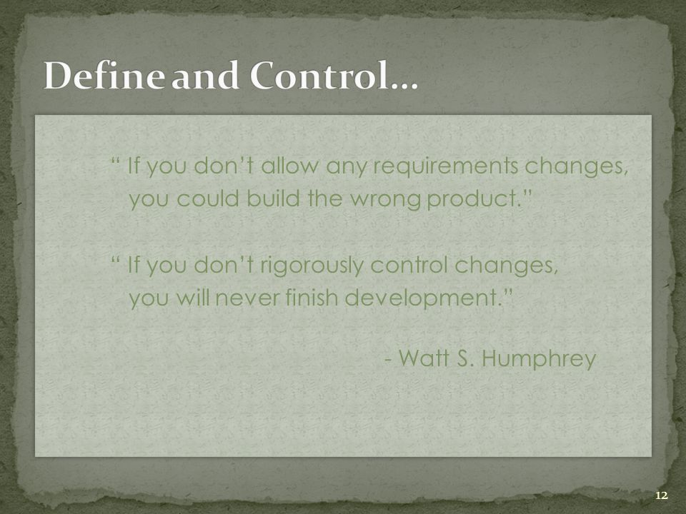 Define and Control… If you don't allow any requirements changes,
