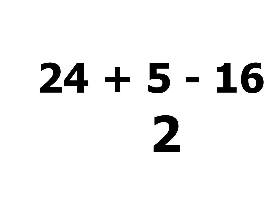24 + 5 - 16 - 11 = 2