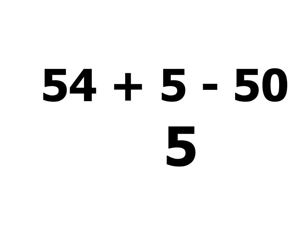 54 + 5 - 50 - 4 = 5
