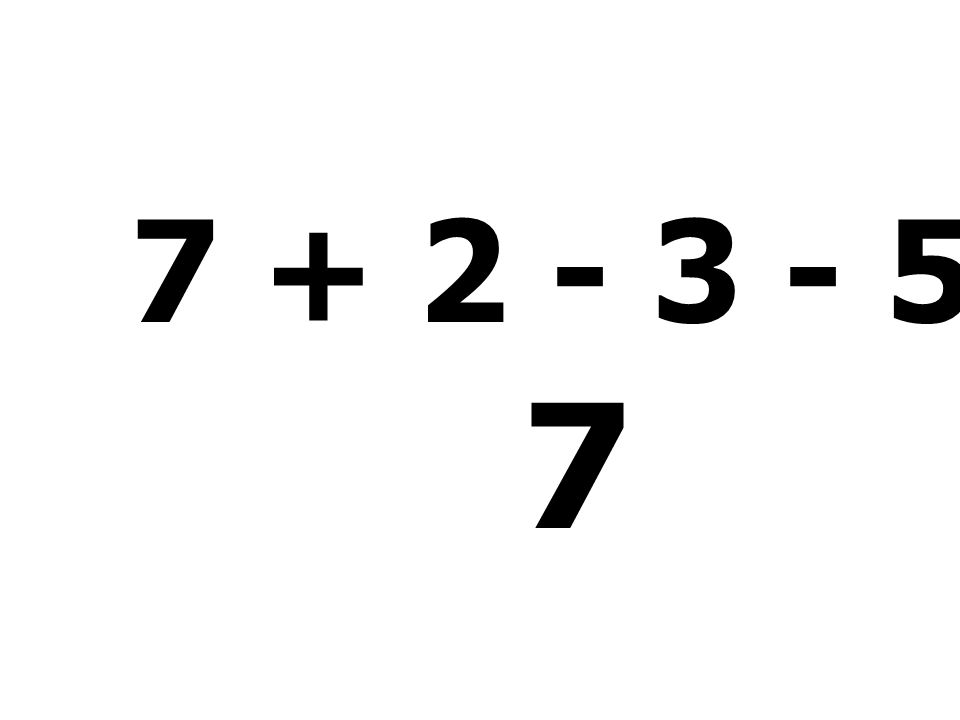 7 + 2 - 3 - 5 + 6 = 7