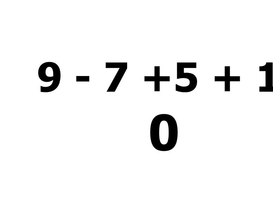 9 - 7 +5 + 1 - 8 =