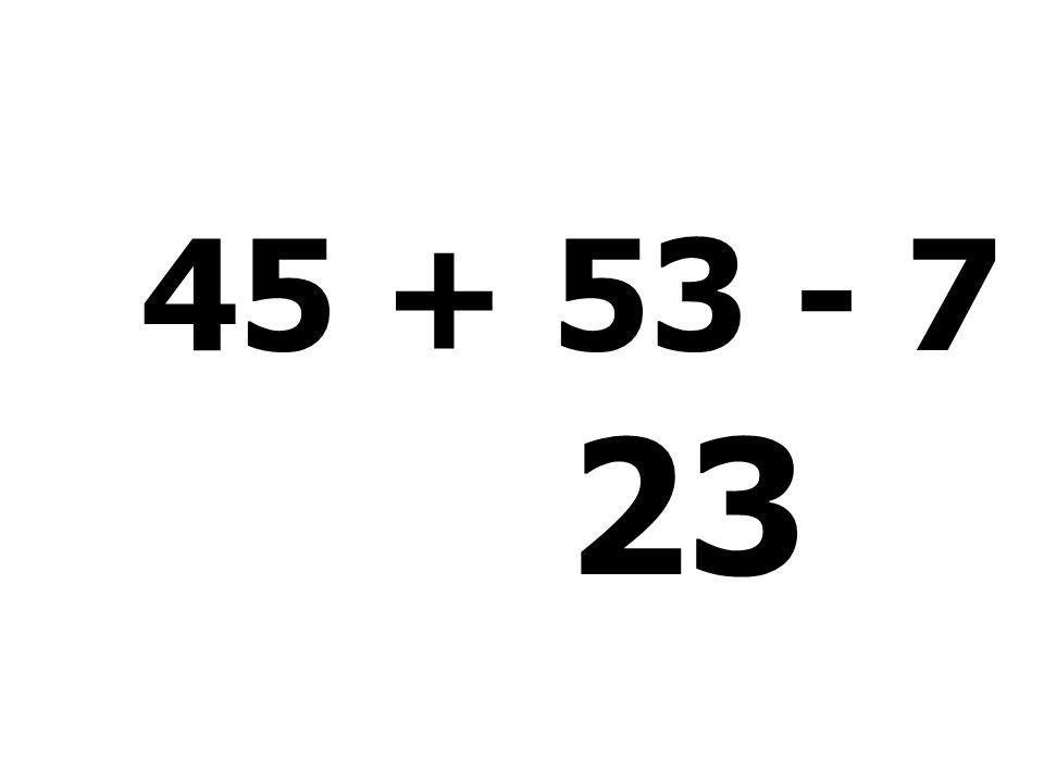 45 + 53 - 7 + 8 - 76 = 23