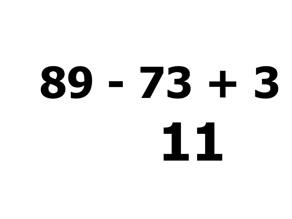 89 - 73 + 3 - 8 = 11