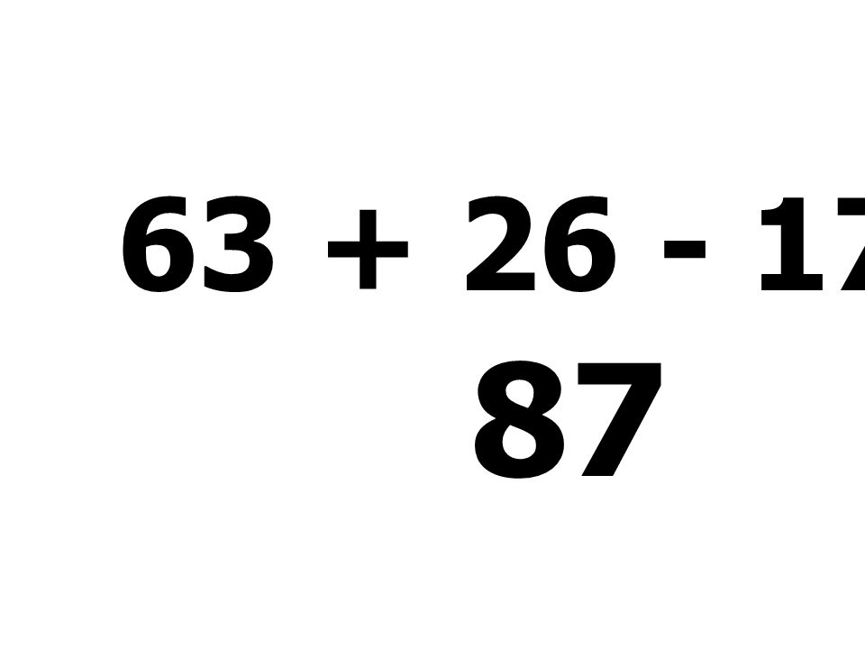 63 + 26 - 17 + 15 = 87