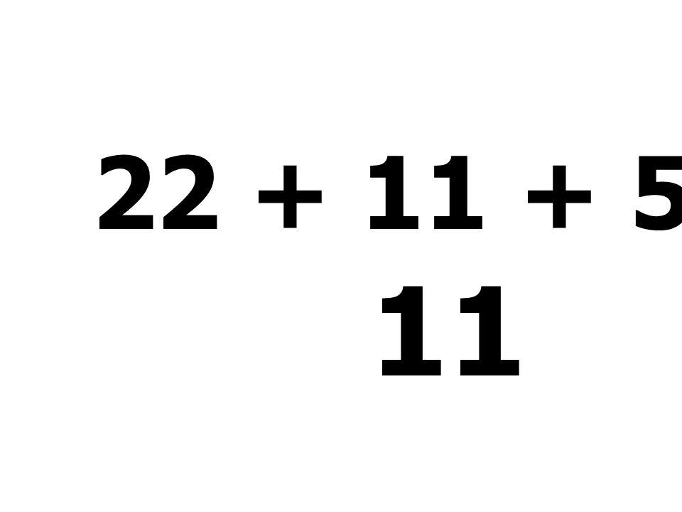 22 + 11 + 56 - 78 = 11