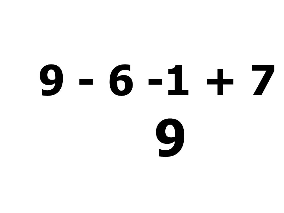 9 - 6 -1 + 7 = 9
