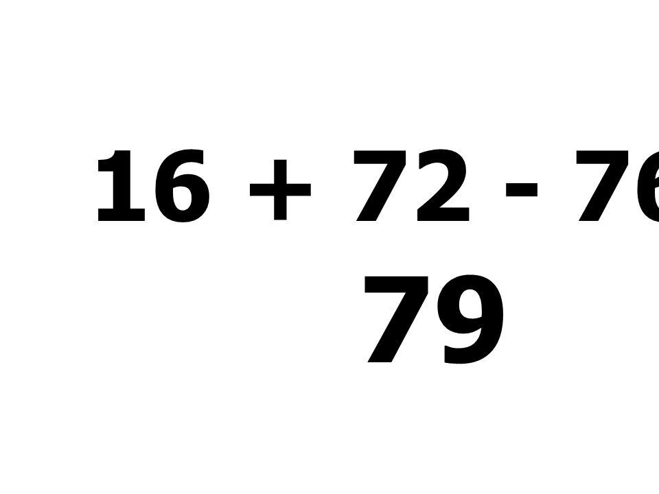 16 + 72 - 76 +67 = 79