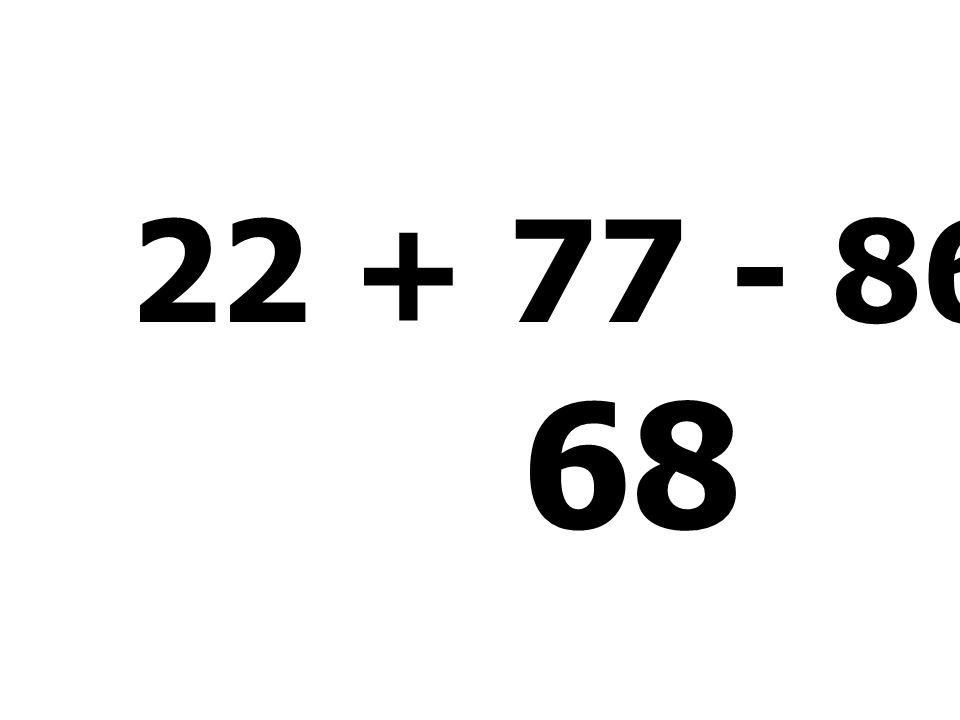 22 + 77 - 86 + 55 = 68