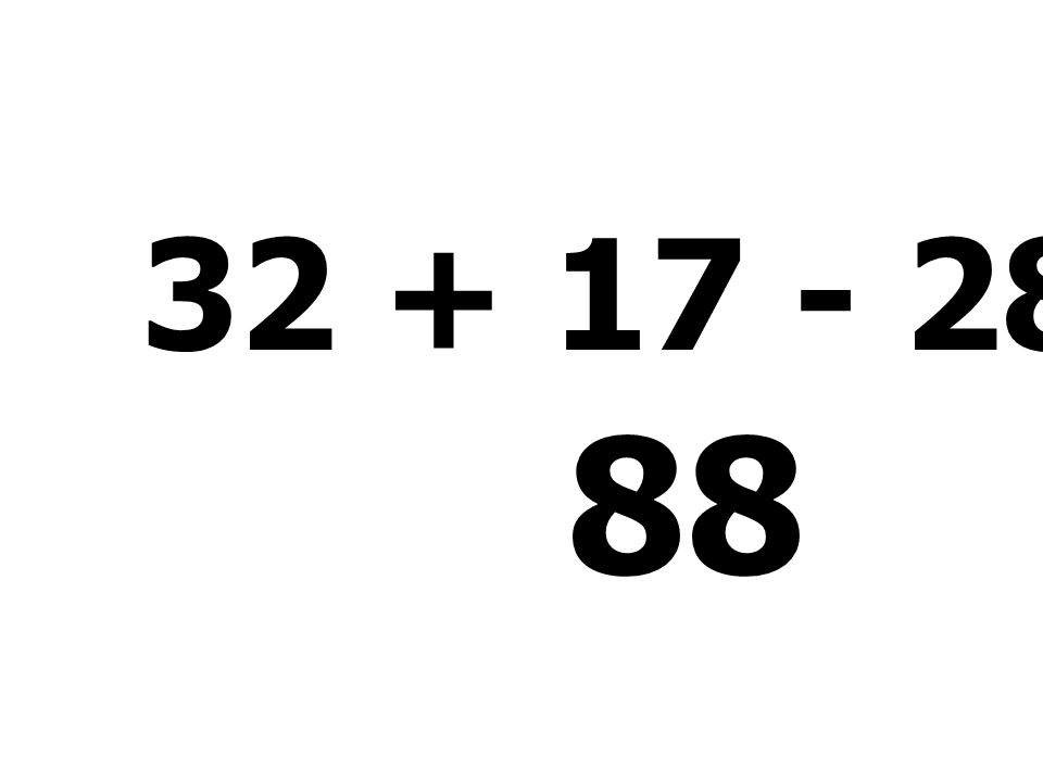 32 + 17 - 28 + 67 = 88