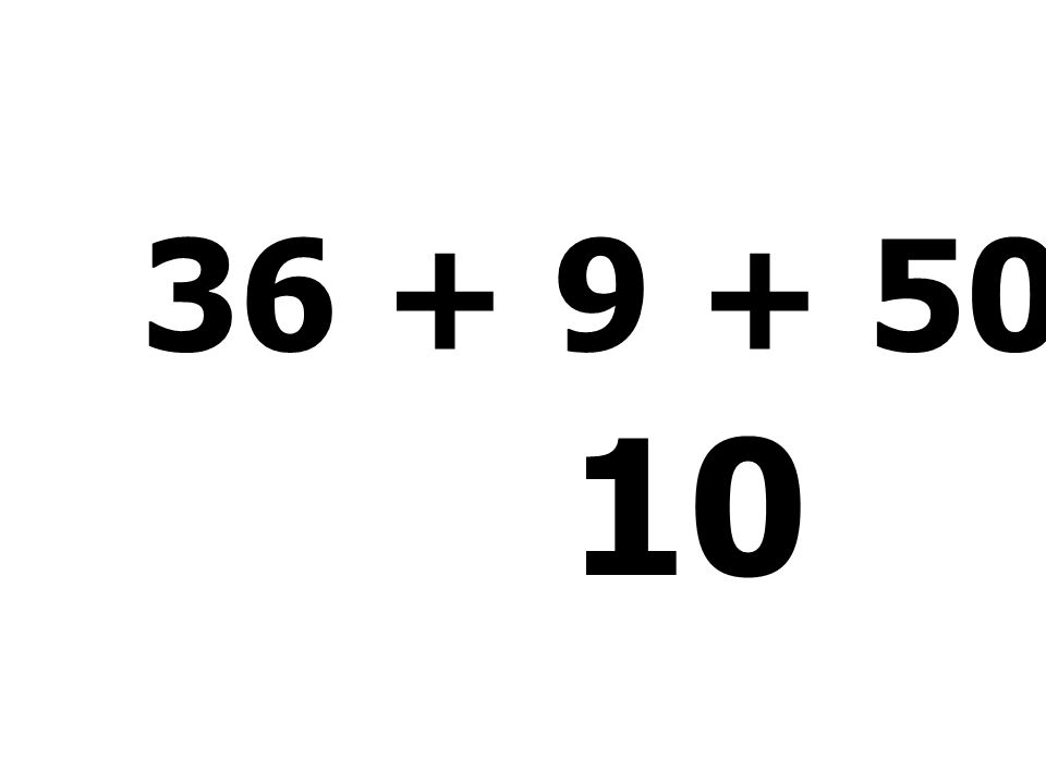 36 + 9 + 50 - 85 = 10