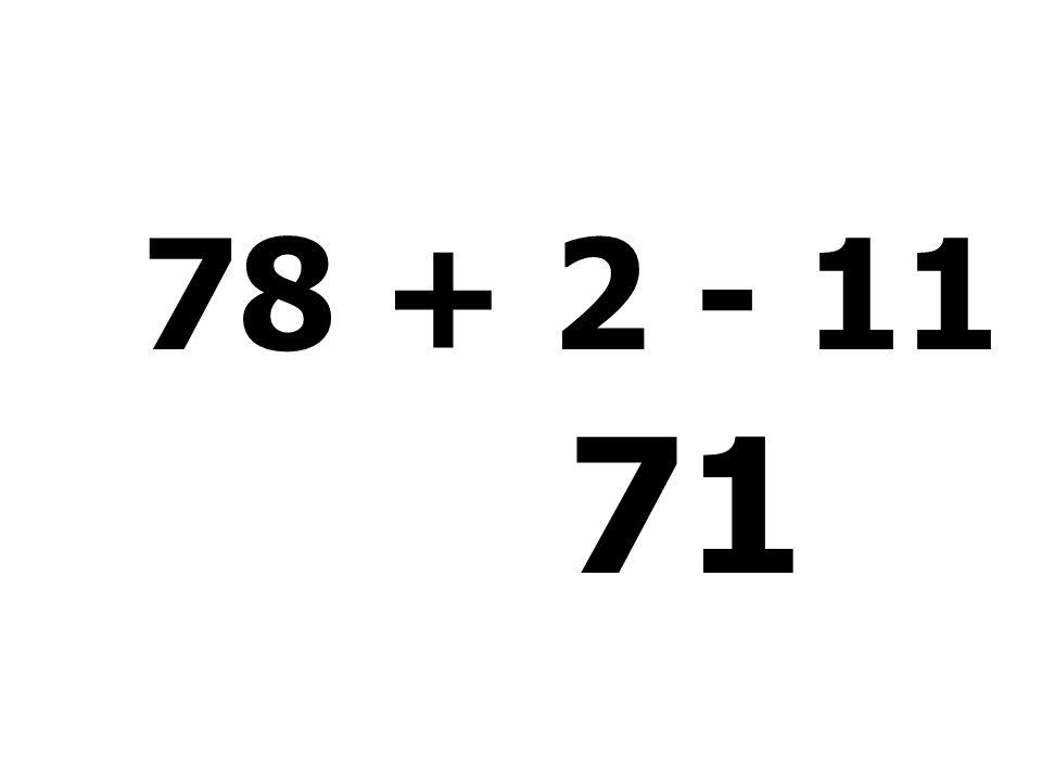 78 + 2 - 11 + 2 = 71