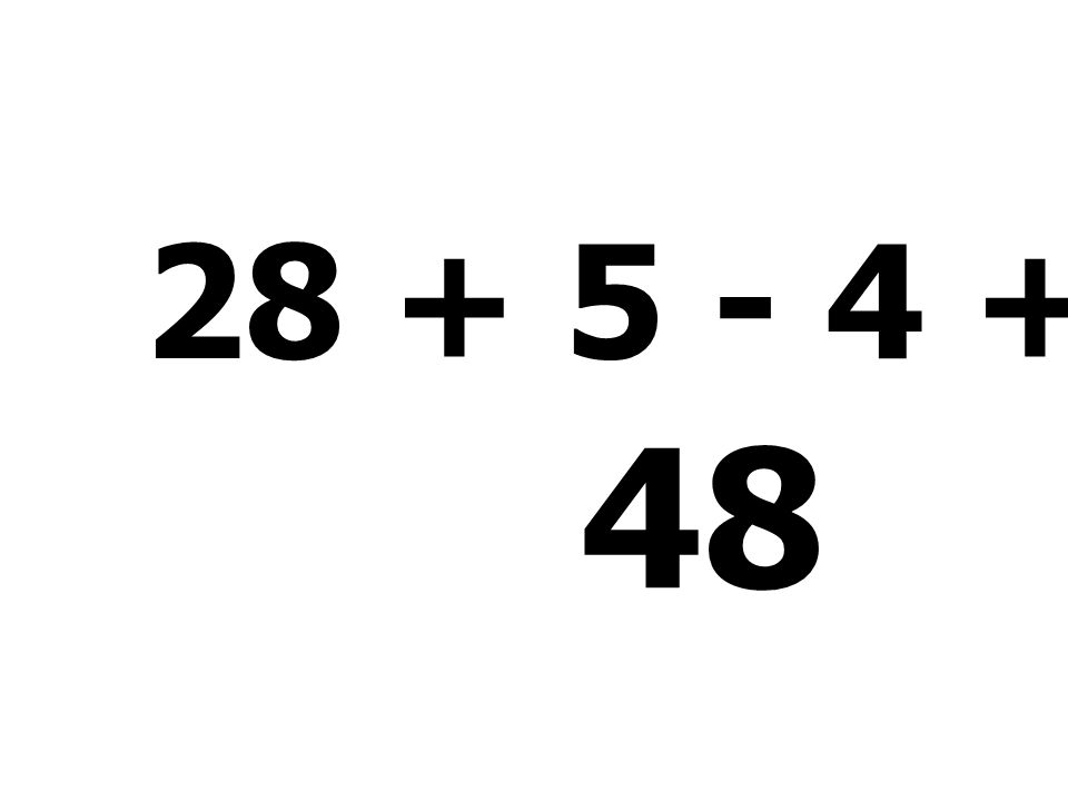 28 + 5 - 4 + 19 = 48