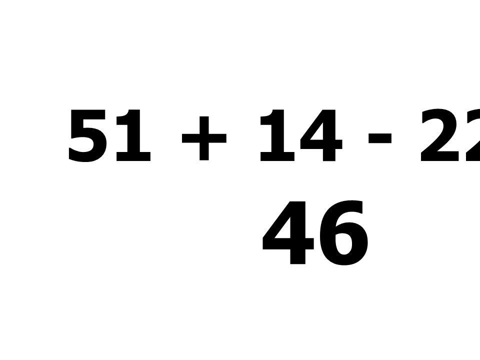 51 + 14 - 22 + 3 = 46