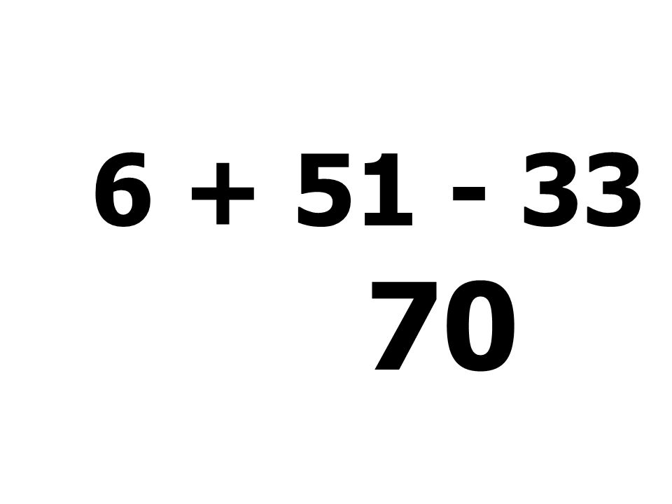 6 + 51 - 33 + 46 = 70