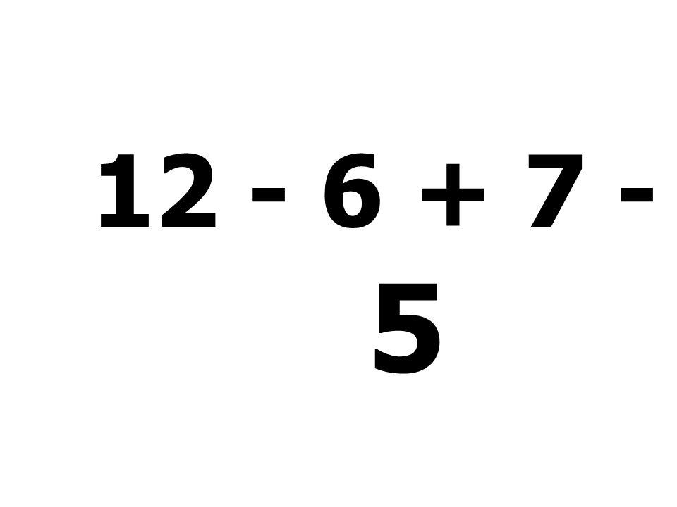 12 - 6 + 7 - 8 = 5
