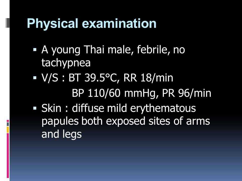 Physical examination A young Thai male, febrile, no tachypnea