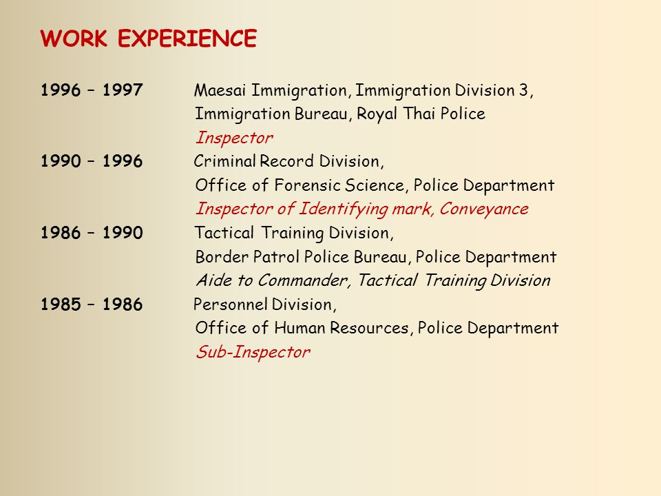 WORK EXPERIENCE 1996 – 1997 Maesai Immigration, Immigration Division 3, Immigration Bureau, Royal Thai Police.