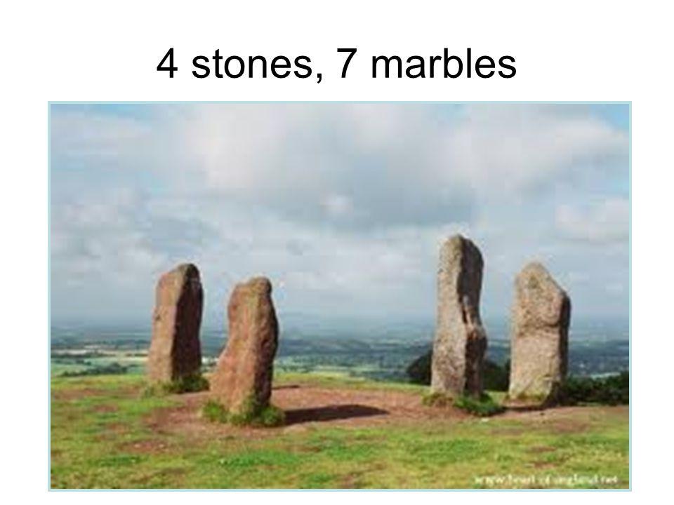 4 stones, 7 marbles