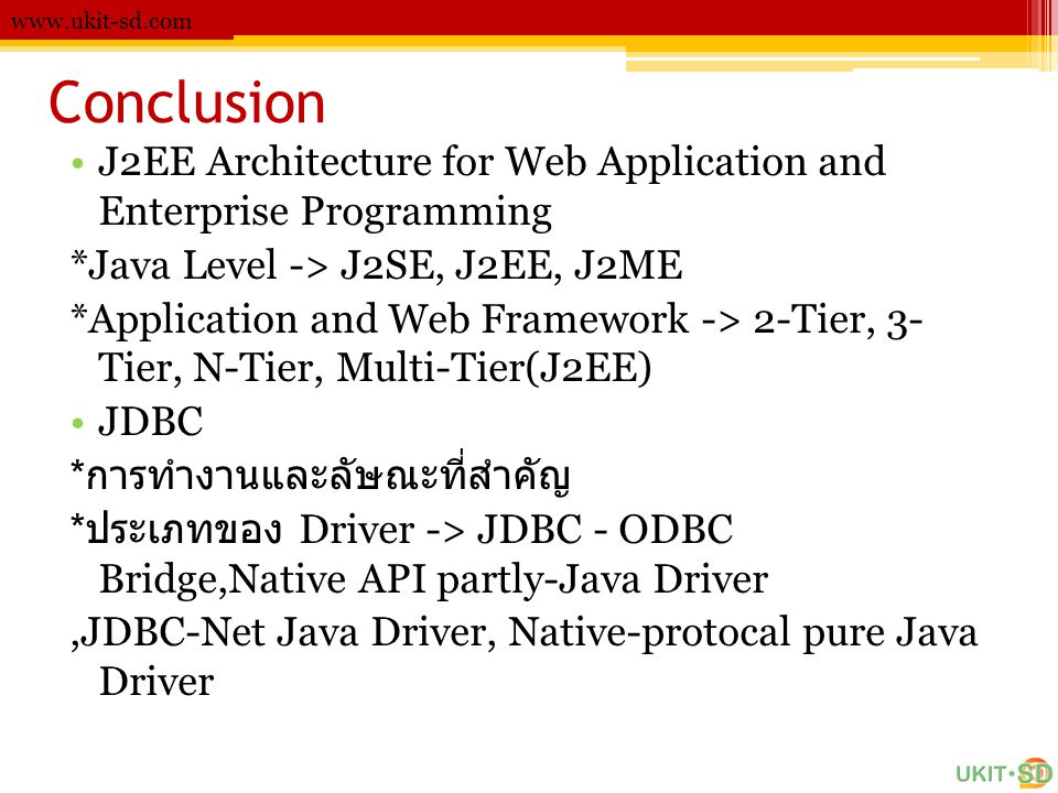 Conclusion. J2EE Architecture for Web Application and Enterprise Programming. *Java Level -> J2SE, J2EE, J2ME.
