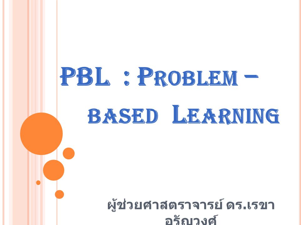 PBL : Problem – based Learning