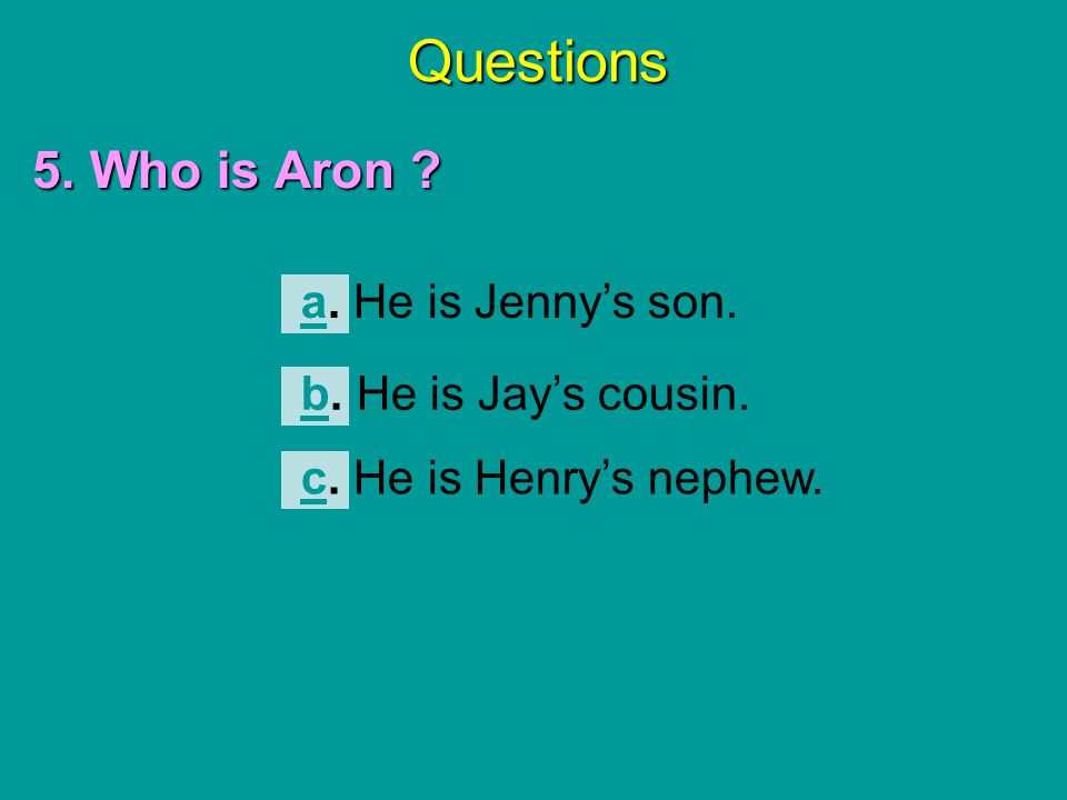 Questions 5. Who is Aron a. He is Jenny's son.