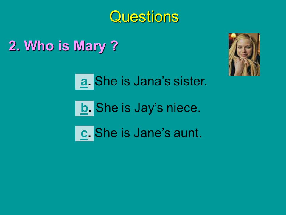 Questions 2. Who is Mary a. She is Jana's sister.