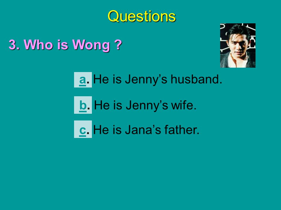 Questions 3. Who is Wong a. He is Jenny's husband.