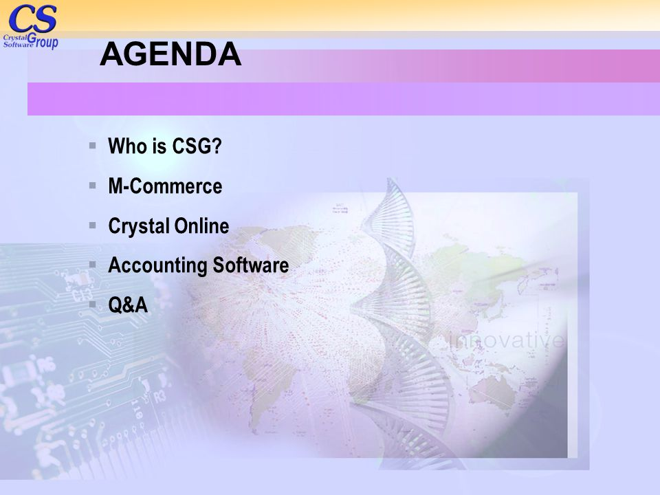 AGENDA Who is CSG M-Commerce Crystal Online Accounting Software Q&A