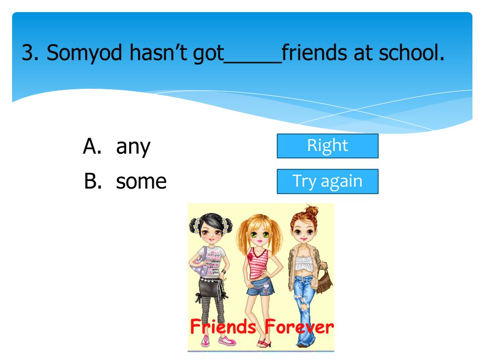 3. Somyod hasn't got_____friends at school.