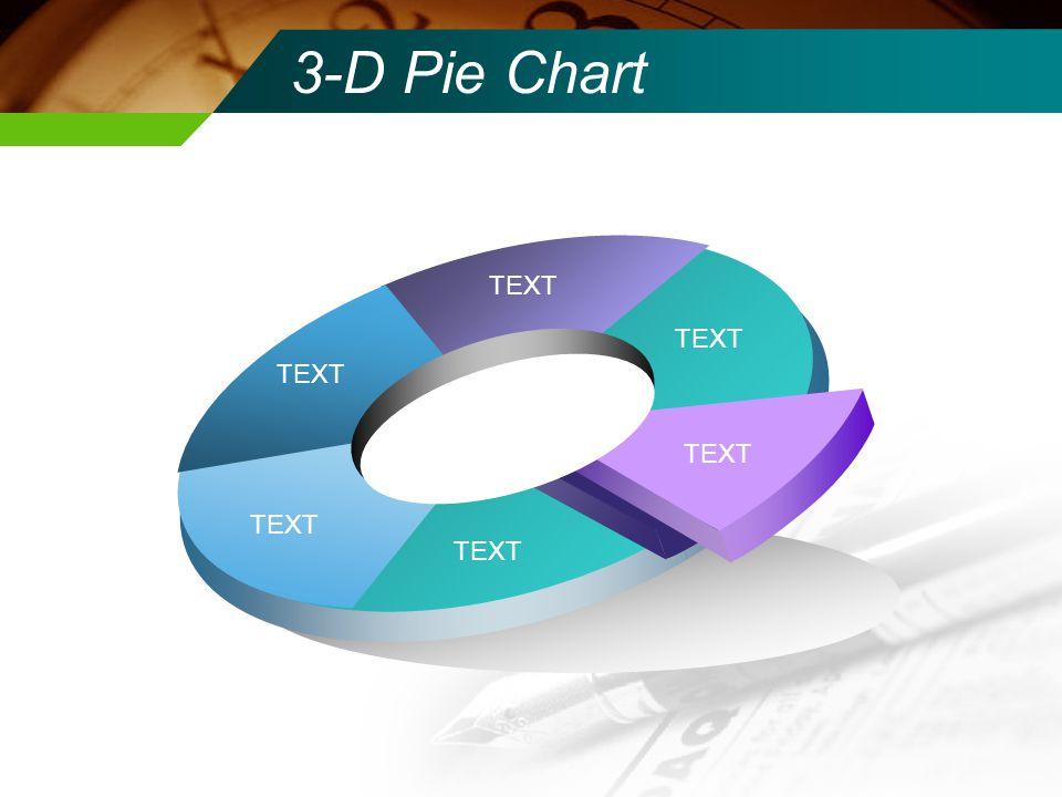 3-D Pie Chart TEXT TEXT TEXT TEXT TEXT TEXT
