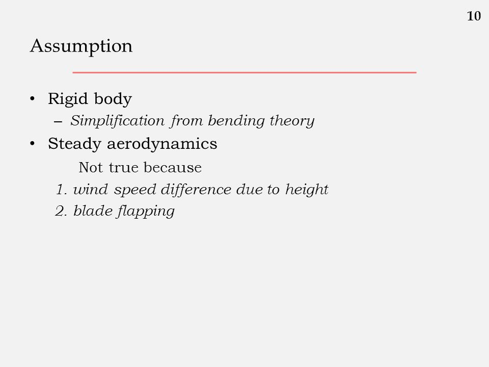 Assumption Rigid body Steady aerodynamics Not true because Rigid body
