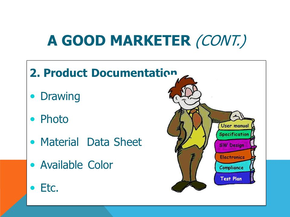 A good marketer (cont.) 2. Product Documentation Drawing Photo