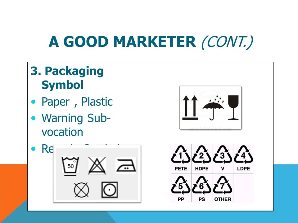 A good marketer (cont.) 3. Packaging Symbol Paper , Plastic