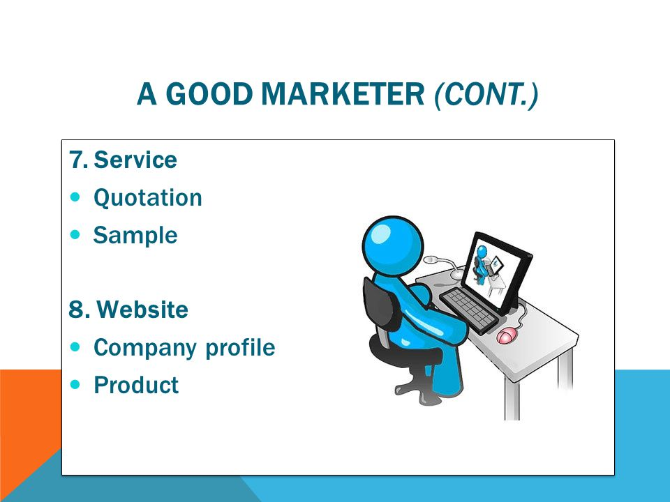 A good marketer (cont.) 7. Service Quotation Sample 8. Website