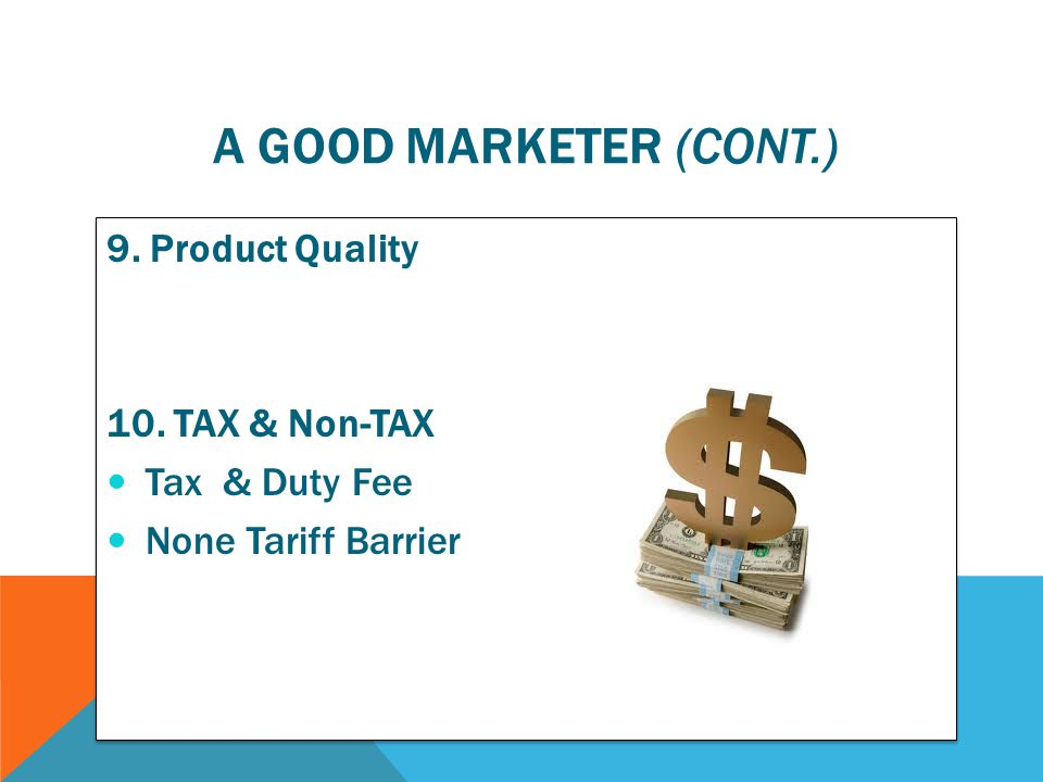 A good marketer (cont.) 9. Product Quality 10. TAX & Non-TAX