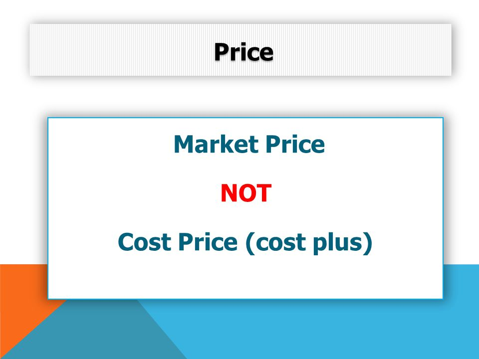 Price Market Price NOT Cost Price (cost plus)