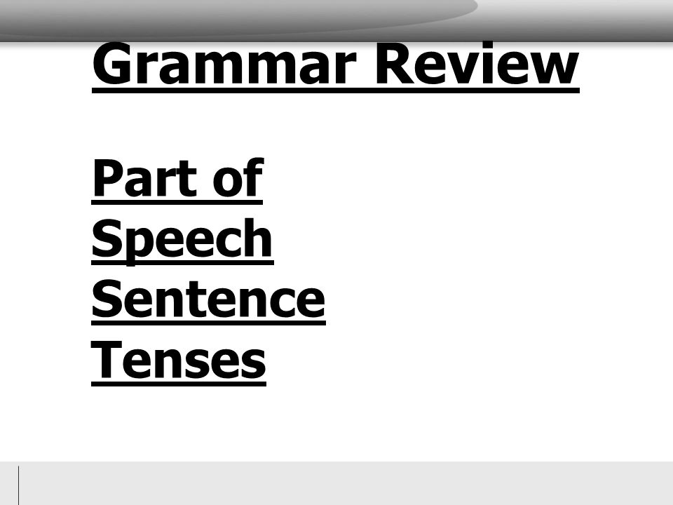 Grammar Review Part of Speech Sentence Tenses