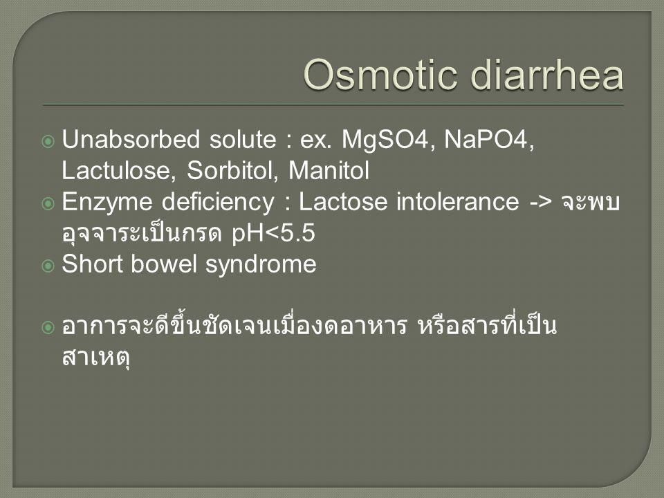 Osmotic diarrhea Unabsorbed solute : ex. MgSO4, NaPO4, Lactulose, Sorbitol, Manitol.