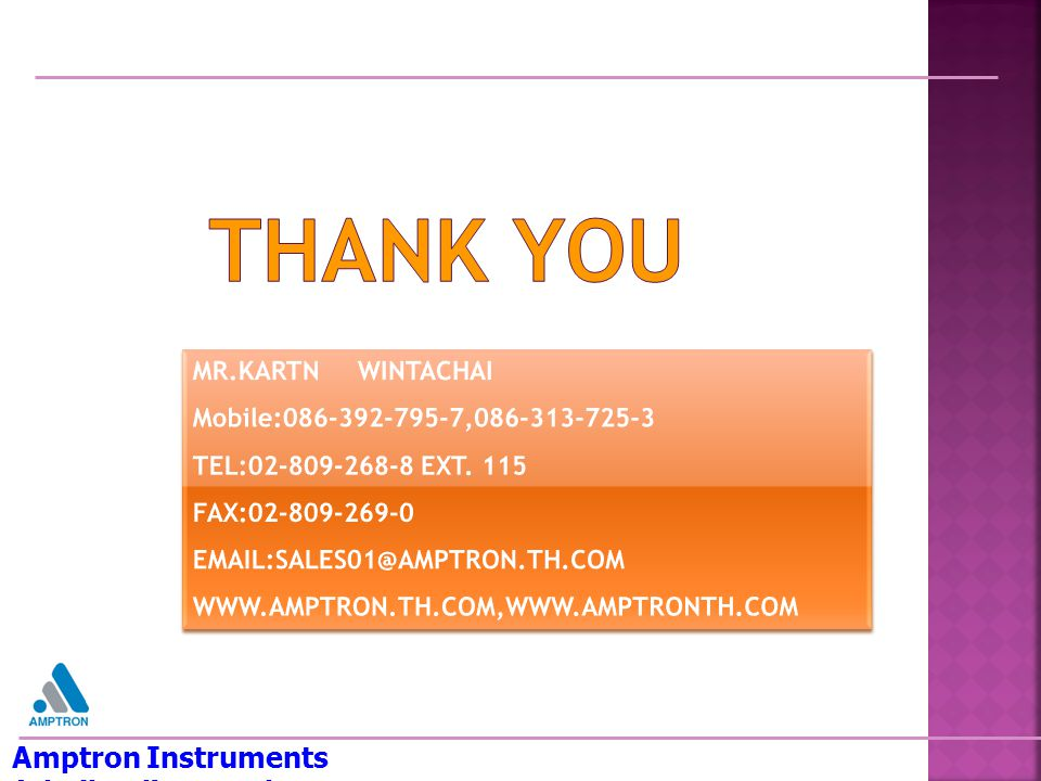THANK YOU Amptron Instruments (Thailand) Co.,Ltd. MR.KARTN WINTACHAI